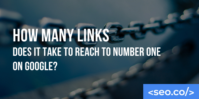 How Many Links Does it Take to Reach to Number One on Google?