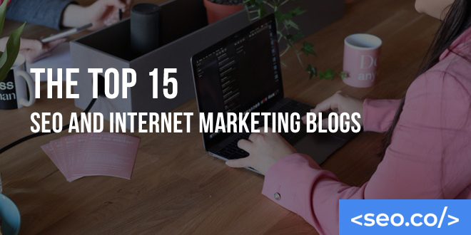 The Top 15 SEO and Internet Marketing Blogs
