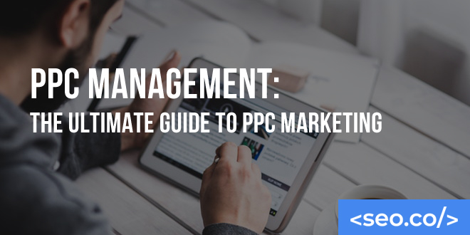 PPC Management: The Ultimate Guide to PPC Marketing
