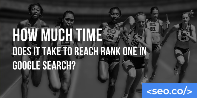 How Much Time Does It Take to Reach Rank One in Google Search?